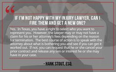 Question: If I'm not happy with my injury lawyer, can I fire them and get a new one?    More questions?   Contact us:    Sutliff & Stout  550 Post Oak Blvd #530   Houston, TX 77027   713-987-7111 https://myhoustoninjuryattorneys.com/