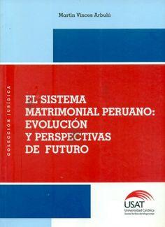 El sistema matrimonial peruano : evolución y perspectivas de futuro / Martin Vinces Arbulú / 346.24 V71