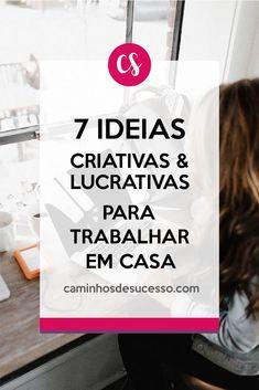 7 Ideias Criativas e Lucrativas para Trabalhar em Casa. Confira o artigo completo no blog. #trabalharemcasa #empreendedorismo #ideiaslucrativas #empreender #mulherempreendedora ##meunegócio