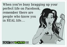 Rottenecards - When you're busy bragging up your perfect life on Facebook…