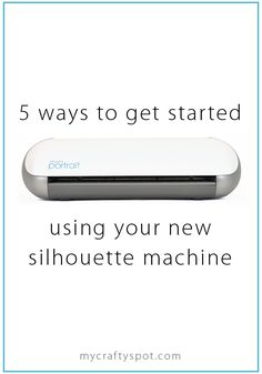 Five Ways to Get Started with your Silhouette Machine | My Crafty Spot - When Life Gets Creative