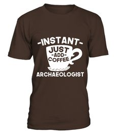 # Instant Archaeologist Just Add Coffee   Womens V Neck Tri Blend T Shirt .  HOW TO ORDER:1. Select the style and color you want: 2. Click Reserve it now3. Select size and quantity4. Enter shipping and billing information5. Done! Simple as that!TIPS: Buy 2 or more to save shipping cost!This is printable if you purchase only one piece. so dont worry, you will get yours.Guaranteed safe and secure checkout via:Paypal | VISA | MASTERCARD
