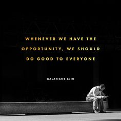"""""""So then, let's work for the good of all whenever we have an opportunity, and especially for those in the household of faith."""" Galatians 6:10 CEB http://bible.com/37/gal.6.10.ceb"""
