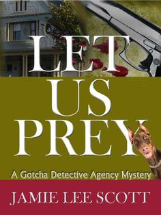 Free Kindle Book For A Limited Time : Let Us Prey (Book 1, Gotcha Detective Agency Mysteries) (Gotcha Detective Agency Series) by Jamie Lee Scott