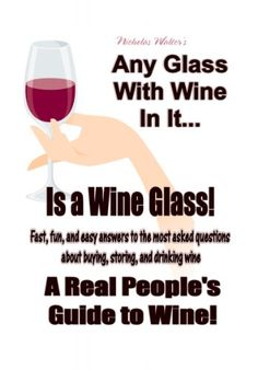 Free Kindle Book For A Limited Time: Any Glass With Wine In It, Is a Wine Glass! A Real People's Guide to Wine.