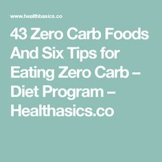 43 Zero Carb Foods And Six Tips for Eating Zero Carb – Diet Program – Healthasics.co