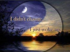 I didn't change. I just woke up Enlightenment Louise Hay, Time Will Reveal, Consciousness Quotes, Access Consciousness, Tao Te Ching, Photo Images, Spiritual Awareness, Spiritual Path, Spiritual Enlightenment