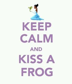 """""""I would kiss a hundred frogs if I could marry a prince and be a princess"""". Well, and find true love, of course."""