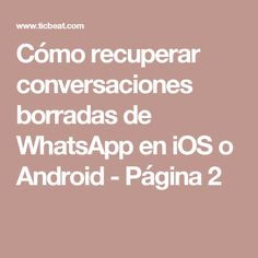 Cómo recuperar conversaciones borradas de WhatsApp en iOS o Android - Página 2