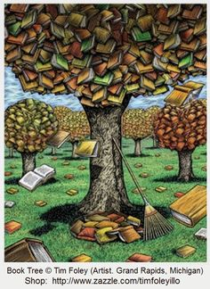 Book Tree © Tim Foley (Artist. Grand Rapids, Michigan). Available as fine art print, poster, T-shirt, Totebag, Mug... at  http://www.zazzle.com/book_tree_poster-228527161345284519  ... Give the artist some credit!  Link directly TO the artist's website. (Artists need to eat too!) Promote blogs here in the caption. Ethics & integrity - not just vocabulary words.