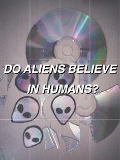 Do aliens believe in humanas ?