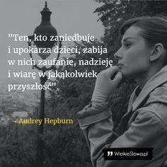 Ten, kto zaniedbuje i upokarza& Audrey Hepburn, Queen Quotes, True Beauty, Word Art, Texts, Coaching, Poems, Wisdom, Thoughts