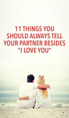 11 things you should always tell your SO