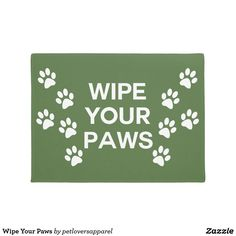 Wipe Your Paws Doormat Wipe Your Paws. Funny dog quote design. Humorous dog saying for dog owners. In bold brown text with paw prints. The green background can be changed to any color of your choice.