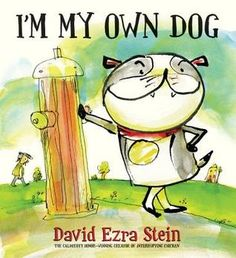 Children's Book Committee December 2014 Pick: I'M MY OWN DOG by David Ezra Stein (Candlewick, 2014)