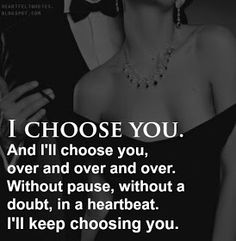Heartfelt Quotes: I choose you.