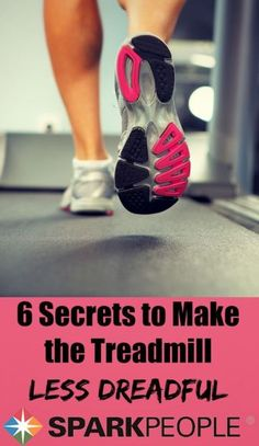 6 Secrets to Take the Dread Out of the Treadmill. Good to know when the weather is too yuck to run outside. | via @SparkPeople