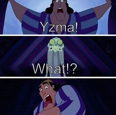Yzma: how i think I look in the mornings.    Kronk: the equivalent of my brother in cartoon form