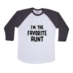 I'm The Favorite Aunt Aunts Auntie Mom Moms Mother Mothers Children Kids Parent Parents Parenting Unisex T Shirt SGAL4  Baseball Longsleeve Tee