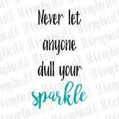 Never let anyone dull your sparkle, SVG, PNG, DXF, cut file, cricut, silhouette, vinyl, heat transfer, svg for cricut, svg for silhouette by SBGraphicsCo on Etsy