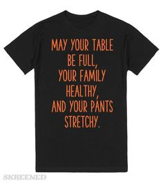 stretchy pants | may your table be full, your family healthy, and your pants stretchy.  Thanksgiving #Skreened
