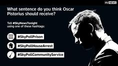#SkyNewsTonight poll: What sentence do you think Oscar Pistorius should receive? Tweet us a hashtag from this image: Oscar Pistorius, House Arrest, Sky News, Sentences, Prison, Thinking Of You, Twitter, Memes, Image