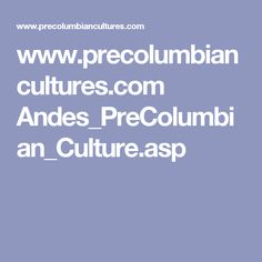 www.precolumbiancultures.com Andes_PreColumbian_Culture.asp