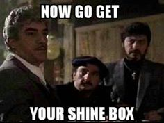 Goodfellas... billy batts telling tommy to go home & get his f***ing shine box