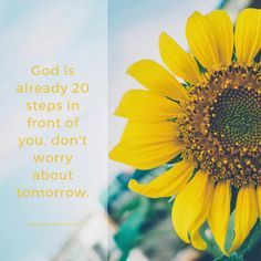 God is already 20 steps in front of you, don\'t worry about tomorrow. #ProjectInspired