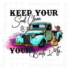 Sublimation Transfer-Keep your soul clean and your boots dirty-Vintage Truck Design-For Shirts,Coffe Vintage Clipart, Antique Trucks, Vintage Trucks, Ink Transfer, Dark Material, Emotion, Country Girls, Light In The Dark, Things To Sell