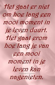 moment in je leven True Quotes, Words Quotes, Wise Words, Best Quotes, Sayings, Dutch Quotes, One Liner, Beautiful Words, Positive Quotes