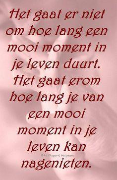 'Het gaat er niet om hoe lang een mooi moment in je leven duurt. Het gaat erom hoe lang je van een mooi moment in je leven kunt nagenieten.'