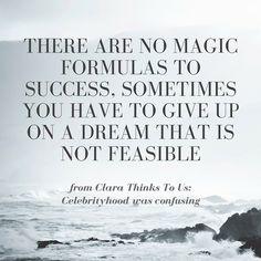 """""""Yo llegué a la conclusión de que no había fórmulas mágicas para el éxito, que algunas veces tienes que abandonar un sueño que no es factible, y que es muy importante escuchar o seguir tus corazonadas.""""  Los Pensamientos de Clara"""