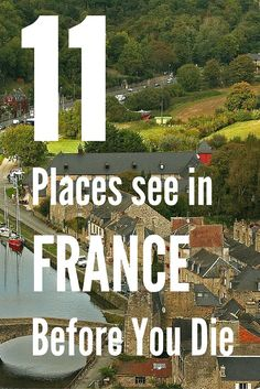 Discover 11 Places in France to Visit Before You Die. The Eiffel Tower is not one of them, but the glorious town and medieval town of Dinan in France is. Discover more of France.