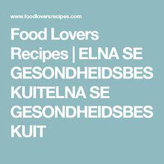 Food Lovers Recipes | ELNA SE GESONDHEIDSBESKUITELNA SE GESONDHEIDSBESKUIT