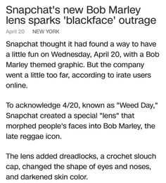 I honestly agree with this. It's literally changing your features so that you can 'be' Bob Marley which is not only disrespectful for only representing him for weed but it's also blackface. Now I can't fully say since I'm a non-black POC but that's what I gathered from others and my knowledge.