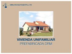 VIVIENDA UNIFAMILIAR PREFABRICADA DRM www.drmprefab.com