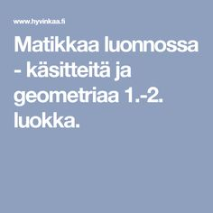 Matikkaa luonnossa - käsitteitä ja geometriaa 1.-2. luokka. Science, Thinking Skills, Math, School, Math Resources, Science Comics, Early Math, Mathematics