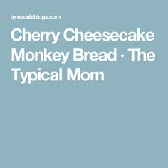 Cherry Cheesecake Monkey Bread · The Typical Mom