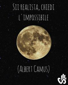 Sii realista, chiedi l'impossibile. (Albert Camus) #aforismi #citazioni #sceltaetica