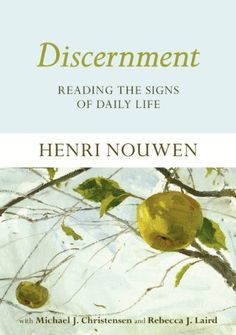 Discernment: Reading the signs of daily life by [Nouwen, Henri]