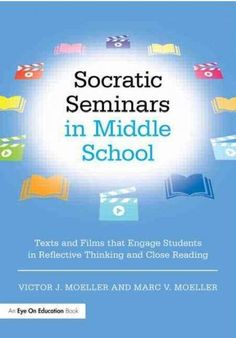 Socratic Seminars in Middle School: Texts and Films That Engage Students in Reflective Thinking and Close Reading