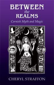 Troy Books - Publishers of Traditional Ways - Between the Realms - Cornish Myth and Magic - Cheryl Straffon