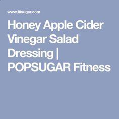 Honey Apple Cider Vinegar Salad Dressing | POPSUGAR Fitness