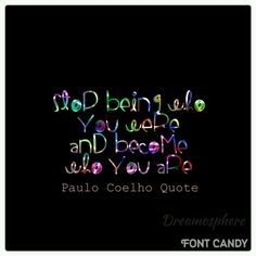 Stop Being Who You Were - Paulo Coelho °• @dreamosphere @natkahotic