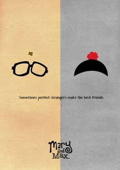 Minimalist Movie Poster: Mary and Max - I'm not a fan of cartoons, but this is an exception - Mary and Max is a claymation film, somewhat dark, about two misfits who become pen pals. Adults will appreciate the humor and story - a funny, sad, creative illustration of true friendship.