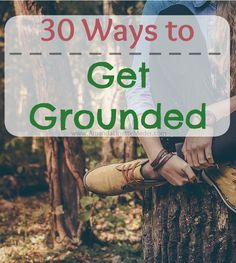 Here are 30 ways to get grounded for inspiration, intuition and psychic awareness.