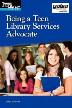 Being a teen library services advocate : a YALSA guide / Linda W. Braun.