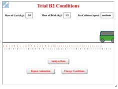 This activity involves the analysis of a collision between a moving cart and a dropped brick that lands on top of it. Position-time data are used to determine the pre- and post-collision speeds of the cart and the brick. The individual momentum values of the two objects are calculated before and after the collision and analyzed. This Interactive is accompanied by an activity sheet. Works great on iPads and Chromebooks.