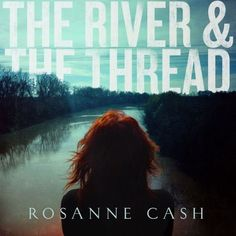 Rosanne Cash: 'The River & The Thread' Click on the cover to read why we love it! Listen here: http://spoti.fi/1mDr83f